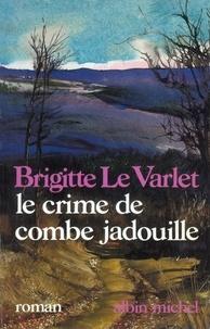 Brigitte Le Varlet - Le Crime de Combe Jadouille.