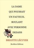 Brigitte Lécuyer - La dame qui poussait un fauteuil roulant avec personne dedans.