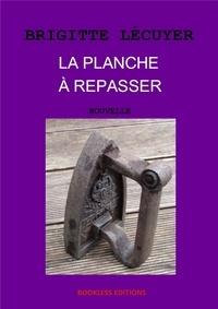 Brigitte Lécuyer - La planche à repasser.