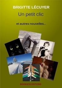 Brigitte Lécuyer - Un petit clic et autres nouvelles.