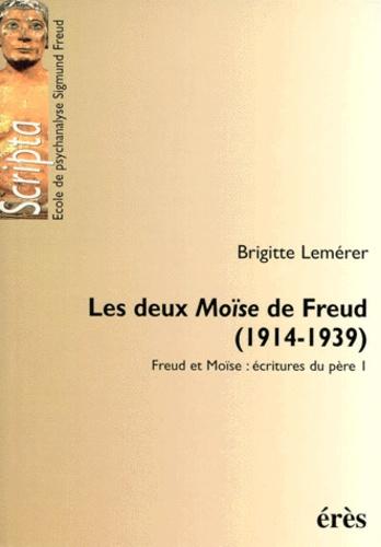 FREUD ET MOISE, ECRITURES DU PERE TOME 1 : LES DEUX MOISE DE FREUD (1914-1939)