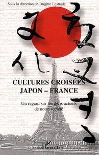 Brigitte Lestrade et Kenji Kuroda - Cultures croisées Japon-France - Un regard sur les défis actuels de notre société.
