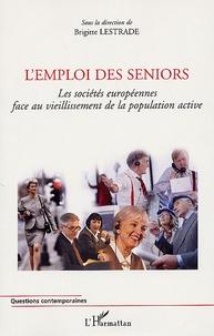 Brigitte Lestrade - L'emploi des seniors - Les sociétés européennes face au vieillissement de la population active.