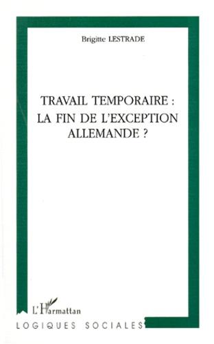 Brigitte Lestrade - Travail temporaire - La fin de l'exception allemande ?.