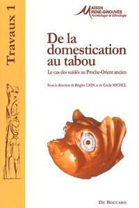 Brigitte Lion et Cécile Michel - De la domestication au tabou - Le cas des suidés dans le Proche-Orient ancien.