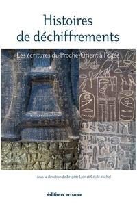 Brigitte Lion et Cécile Michel - Histoires de déchiffrements - Les écritures du Proche-Orient à l'Egée.