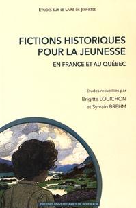 Brigitte Louichon et Sylvain Brehm - Fictions historiques pour la jeunesse en France et au Québec.