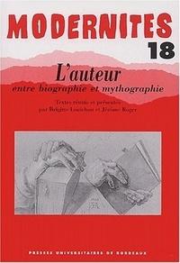 Brigitte Louichon et Jérôme Roger - L'auteur entre biographie et mythographie.