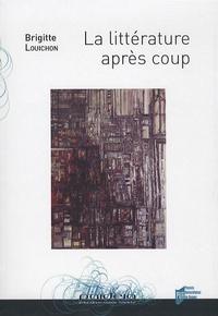 Brigitte Louichon - La littérature après coup.