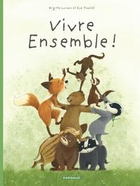 Brigitte Luciani et Eve Tharlet - La famille Blaireau Renard présente...  : Vivre ensemble !.