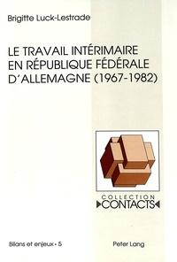 Brigitte Luck-lestrade - Le travail intérimaire en République fédérale d'Allemagne (1967-1982) - Analyse d'un échec programmé.