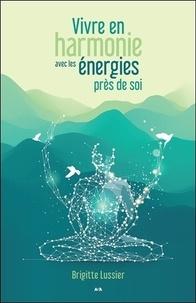 Vivre en harmonie avec les énergies près de soi - Brigitte Lussier |