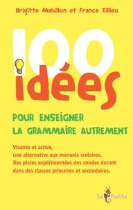 Brigitte Mahillon et France Tillieu - 100 idées pour enseigner la grammaire autrement.