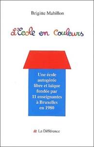 Brigitte Mahillon - L'Ecole en couleurs - Vingt ans d'autogestion 1980-2000.