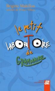 Brigitte Mahillon - Le petit laboratoire de grammaire - Réflechir sur le fonctionnement de la langue, lire, écrire à l'école primaire.