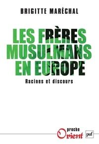 Brigitte Maréchal - Les Frères musulmans en Europe - Racines et discours.