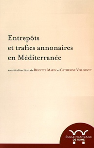 Brigitte Marin et Catherine Virlouvet - Entrepôts et trafics annonaires en Méditerranée - Antiquité - Temps modernes.