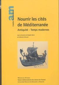 Brigitte Marin et Catherine Virlouvet - Nourrir les cités de Méditerranée - Antiquité - Temps modernes.