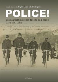 Brigitte Marin et Céline Regnard - Police ! - Les Marseillais et les forces de l'ordre dans l'histoire.