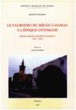 Brigitte Marino - Le faubourg du Mīdān à Damas à l'époque ottomane - Espace urbain, société et habitat (1742-1830).