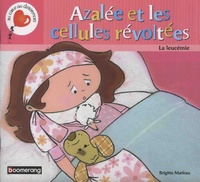 Brigitte Marleau - Azalée et les cellules révoltées - La leucémie.