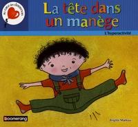Brigitte Marleau - La tête dans un manège - L'hyperactivité.