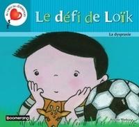 Brigitte Marleau - Le défi de Loïk - La dyspraxie.