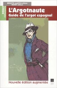 Brigitte Martin-Ayala et Henri Ayala - L'argotnaute - Guide de l'argot espagnol.