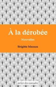 Brigitte Masson - À la dérobée - Nouvelles.