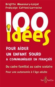 Brigitte Maunoury-Loisel et Françoise Cattoni-Larroche - 100 idées pour aider un enfant sourd à communiquer en français.