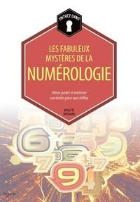 Brigitte Mesnard - Les fabuleux mystères de la numérologie - Mieux guider et maîtriser son destin grâce aux chiffres.