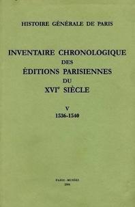 Brigitte Moreau et Geneviève Guilleminot-Chrétien - Inventaire chronologique des éditions parisiennes du 16ème siècle - Tome 5, 1536-1540.