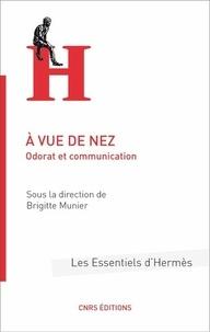 Brigitte Munier - A vue de nez - Odorat et communication.