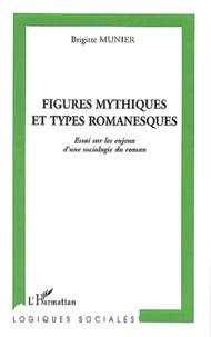 Brigitte Munier - Figures mythiques et types romanesques - Essai sur les enjeux d'une sociologie du roman.