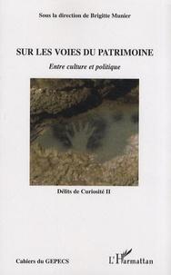 Brigitte Munier - Sur les voies du patrimoine - Entre culture et politique.