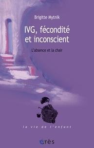 Brigitte Mytnik - IVG, fécondité et inconscient - L'absence et la chair.
