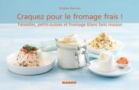 Brigitte Namour et Nathanaël Turpin-Griset - Craquez pour le fromage frais ! - Faisselles, petits-suisses et fromage blanc faits maison.