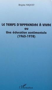 Brigitte Niquet - Le temps d'apprendre a vivre ou une education sentimentale (1963-1978).