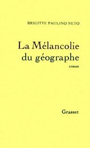 Brigitte Paulino-Neto - La mélancolie du géographe.