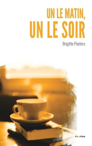 Brigitte Peeters - Un le matin, un le soir.