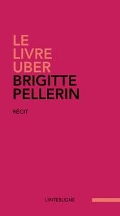 Brigitte Pellerin - Le livre Uber.