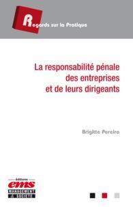 Brigitte Pereira - La responsabilité pénale des entreprises et de leurs dirigeants.