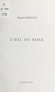 Brigitte Pernoud - L'œil de rose.