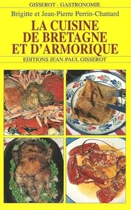 Brigitte Perrin-Chattard et Jean-Pierre Perrin-Chattard - La cuisine de Bretagne et d'Armorique.