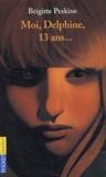 Brigitte Peskine - Moi, Delphine, 13 ans....