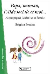 Brigitte Peuziat - Papa, maman, l'Aide sociale et moi... - Accompagner l'enfant et sa famille.