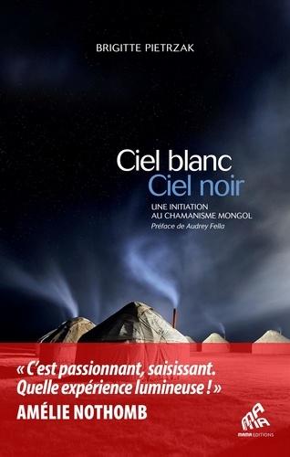 Brigitte Pietrzak - Ciel blanc, ciel noir - Une initiation au chamanisme mongol.