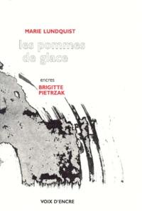 Brigitte Pietrzak et Marie Lundquist - Les pommes de glace - Poèmes en prose.
