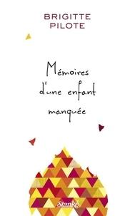 Brigitte Pilote - Mémoires d'une enfant manquée.