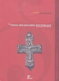 Brigitte Pitarakis - Les croix-reliquaires pectorales byzantines en bronze.